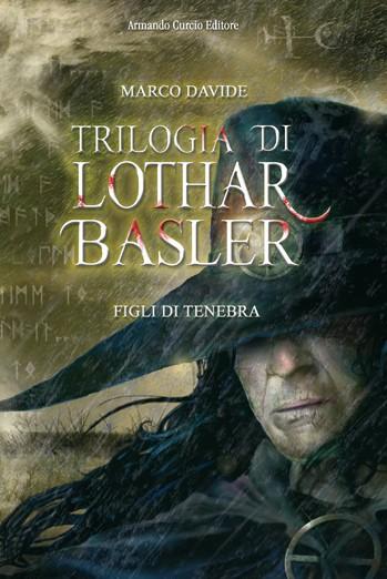 Trilogia di Lothar Basler. Figli di Tenebra