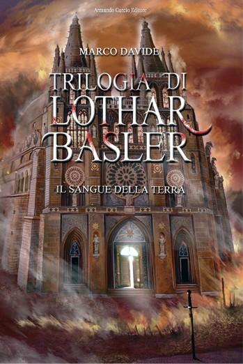 Trilogia di Lothar Basler. Il sangue della Terra