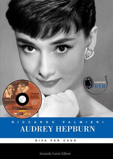 Audrey Hepburn. Diva per caso