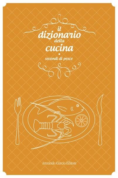Il dizionario della cucina. Secondi di pesce