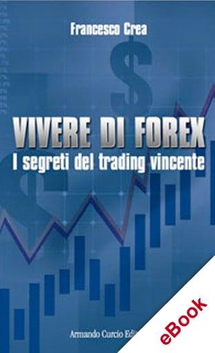 Vivere di Forex. I segreti del trading vincente