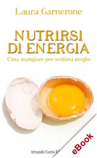 Nutrirsi di energia. Cosa mangiare per sentirsi meglio