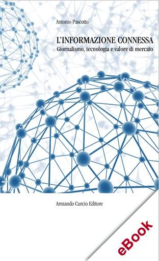 L'informazione connessa. Giornalismo, tecnologia e valore di mercato