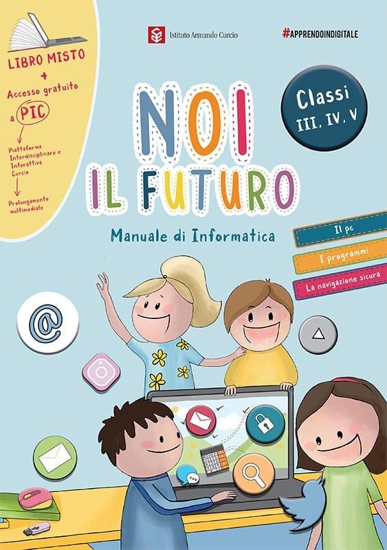 Noi il futuro. Manuale di Informatica