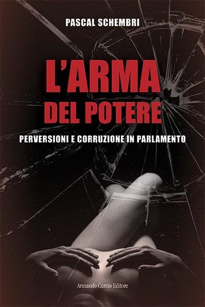 L'arma del potere - Perversioni e corruzione in parlamento